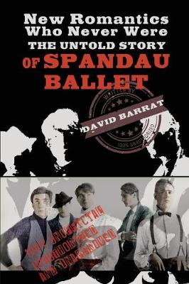New Romantics Who Never Were: The Untold Story of Spandau Ballet (Paperback)
