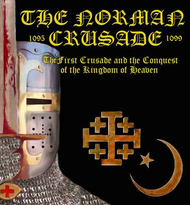 """The Norman Crusade """"The First Crusade and the Conquest of the Kingdom of Heaven"""" - The Normans 3 (Paperback)"""