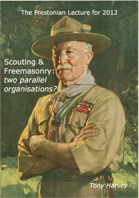 Scouting and Freemasonry: Two Parallel Organisations?: The Prestonian Lecture for 2012 (Paperback)
