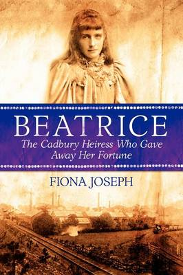 Beatrice the Cadbury Heiress Who Gave Away Her Fortune (Book)