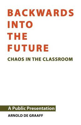 Backwards into the Future (Chaos in the Classroom) (Paperback)