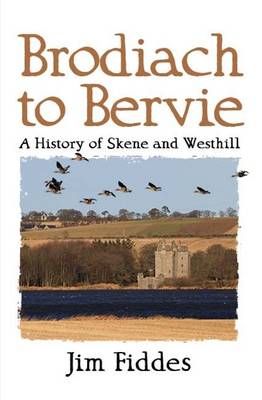 Brodiach to Bervie: A History of Skene and Westhill (Paperback)