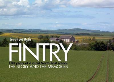 Fintry: The Story and Memories of 180 Years  of a Rural North-East School (Paperback)