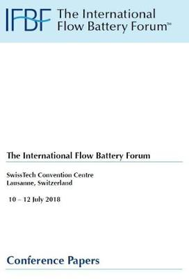 The International Flow Battery Forum, SwissTech Convention Centre Lausanne Switzerland, 10 - 12 July 2018: Conference Papers (Paperback)
