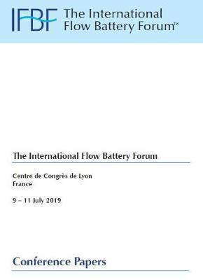 IFBF19 2019 The International Flow Battery Forum, Centre de Congres de Lyon, 9 -11th July 2019 Conference Papers: 2019 IFBF Conference Book of Papers - IFBF - The International Flow Battery Forum, Conference Papers 10 (Paperback)