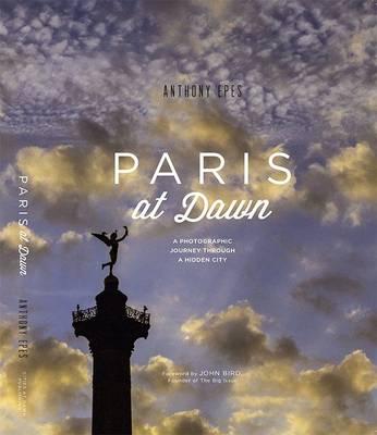 Paris at Dawn: A Photographic Journey Through a Hidden City (Hardback)