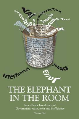 The Elephant in the Room: An Evidence Based Study of Government Waste, Error and Inefficiency. (Paperback)