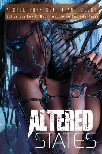 Altered States: Altered States cyberpunk anthologies Book 1 1: A Cyberpunk Sci-Fi Anthology (Paperback)