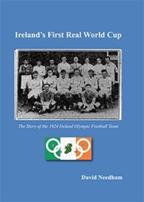 Ireland's First Real World Cup: The Story of the 1924 Ireland Olympic Football Team (Paperback)