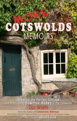 More Cotswolds Memoirs: Creating the Perfect Cottage and Discovering Downton Abbey in the Cotswolds (Paperback)