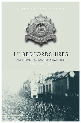 1st Bedfordshires - Part Two: Arras to the Armistice (Hardback)