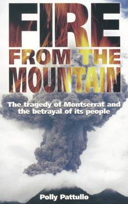 Fire from the Mountain: The Tragedy of Montserrat and the Betrayal of Its People (Paperback)