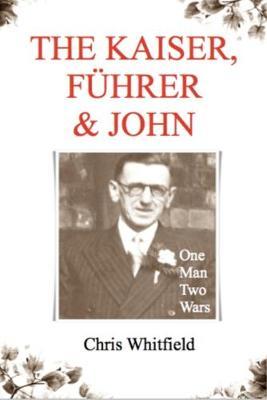 The Kaiser, Fuhrer & John: One Man Two Wars (Paperback)