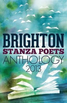 Brighton Stanza Poets Anthology 2013 (Paperback)