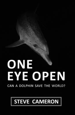 One Eye Open: Can a Dolphin Save the World? (Paperback)