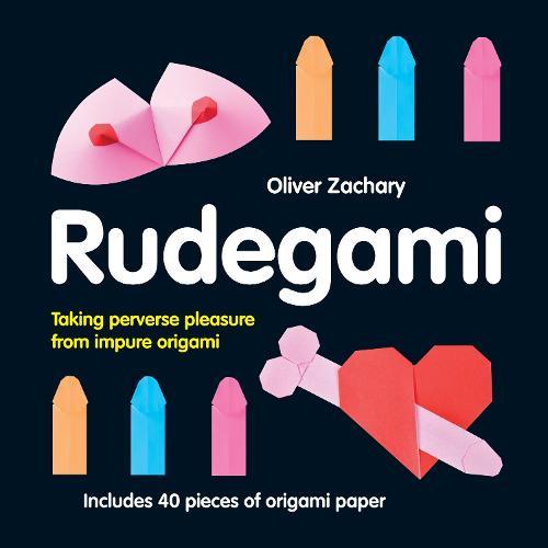 Rudegami: Taking Perverse Pleasure from Impure Origami (Hardback)