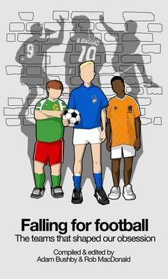 Falling for Football: The Teams That Shaped Our Obsession (Paperback)