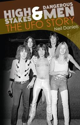 High Stakes And Dangerous Men: The Story of UFO (Paperback)