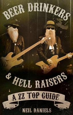 Beer Drinkers & Hell Raisers: A ZZ Top Guide (Paperback)