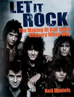 Let It Rock: The Making of Bon Jovi's Slippery When Wet (Paperback)