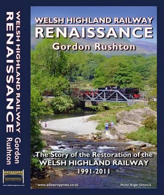 Welsh Highland Railway Renaissance: The Story of the Restoration of the Welsh Highland Railway 1991-2011 (Hardback)
