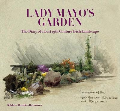 Lady Mayo's Garden: The Diary of a Lost 19th Century Irish Garden (Hardback)