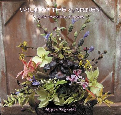 Wild in the Garden - Cold Porcelain Flowers (Paperback)