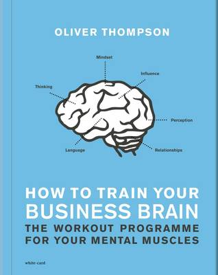How to Train Your Business Brain: The Work-Out Programme for Your Mental Muscles (Paperback)