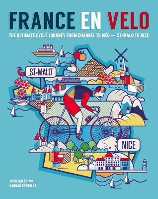 France en Velo: The Ultimate Cycle Journey from Channel to Mediterranean - St. Malo to Nice (Paperback)