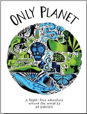 Only Planet: A Flight-Free Adventure Around the World (Hardback)
