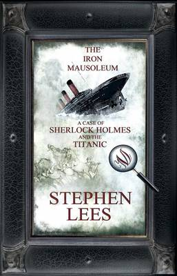 The Iron Mausoleum: A Case of Sherlock Holmes and the Titanic (Paperback)