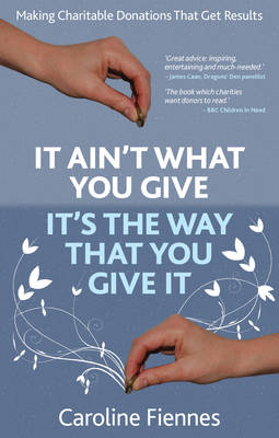 It Ain't What You Give, It's the Way That You Give It: Making Charitable Donations That Get Results (Paperback)