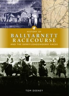 History of Ballyarnett Racecourse and the Derry / Londonderry Races (Hardback)