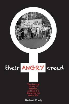 Their Angry Creed: The Shocking History of Feminism, and How it is Destroying Our Way of Life (Paperback)