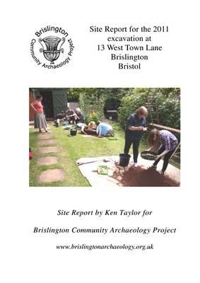 Site Report for the 2011 Excavation at 13 West Town Lane, Brislington, Bristol (Spiral bound)