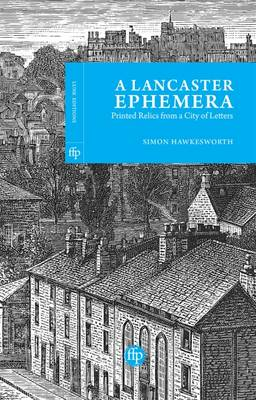 A Lancaster Ephemera: Printed Relics from a City of Letters (Paperback)