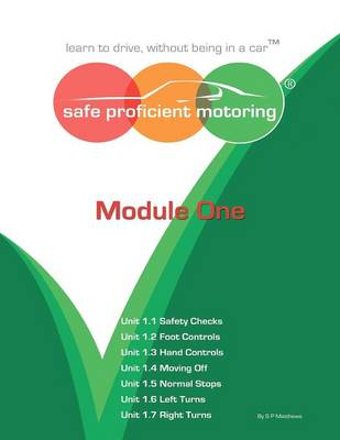 Safe Proficient Motoring: Module 1: Learn to Drive, without Being in a Car (Paperback)