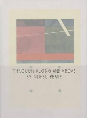 Nigel Peake - Through Along and Above (Hardback)