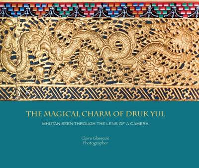 The Magical Charm of Druk Yul: Bhutan Seen Through the Lens of a Camera - Images of Bhutan 1 (Paperback)