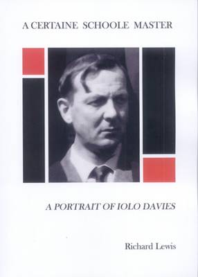 A Certaine Schoole Master: A Portrait of Iolo Davies (Paperback)