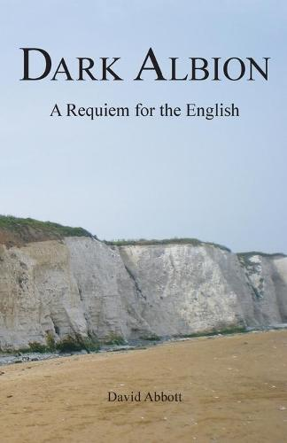 Dark Albion: A Requiem for the English (Paperback)