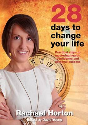 28 Days to Change Your Life: Practical Steps to Mastering Health, Confidence and Personal Success (Paperback)