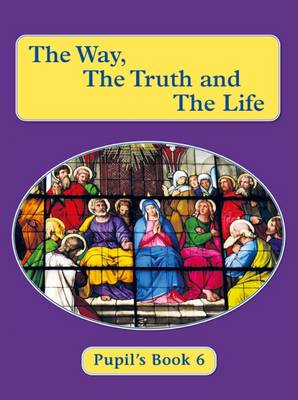 The Way, the Truth and the Life: Pupil's Book 6 (Paperback)