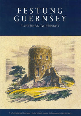 Festung Guernsey 3.3, 3.4 & 3.5: The Fortifications of Guernsey-West Coast - Grande Havre to Perelle - Festung Guernsey (Paperback)