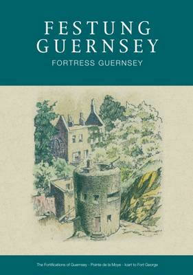Festung Guernsey 4.6, 4.7, & 4.8: The Fortifications of Guernsey-South and East Coasts - Pointe De La Moye - Icart - Fort George - Festung Guernsey (Paperback)
