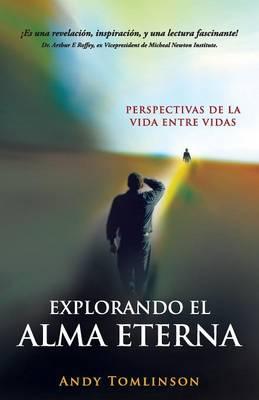 Explorando el Alma Eterna - Perspectivas de la Vida Entre Vidas (Paperback)