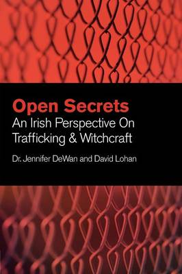 Open Secrets: An Irish Perspective on Trafficking and Witchcraft (Paperback)