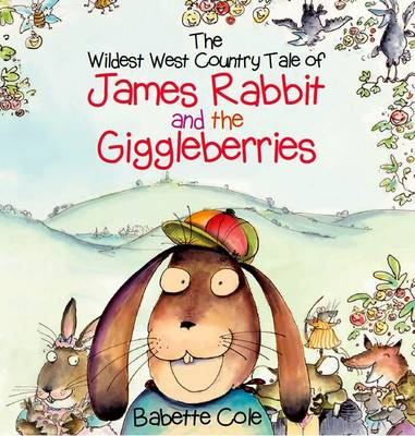 The Wild West Country Tale of James Rabbit and the Giggleberries (Hardback)