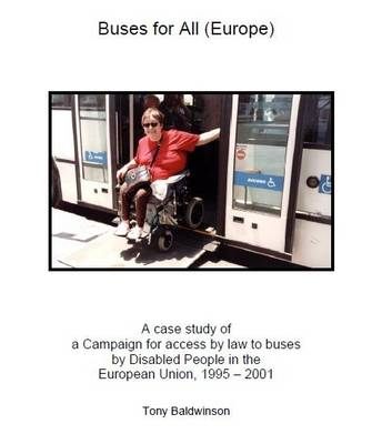 Buses for All (Europe): A Case Study of a Campaign for Access by Law to Buses by Disabled People in the European Union, 1995-2001 (Paperback)