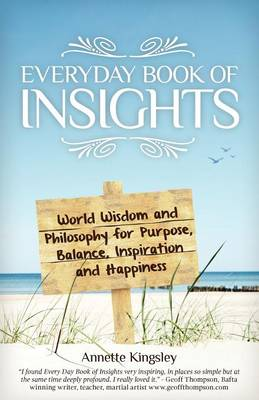 Everyday Book of Insights: World Wisdom and Philosophy for Purpose Balance Inspiration and Happiness (Paperback)